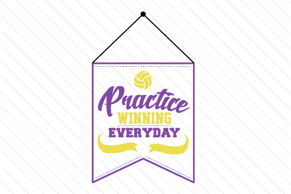 Practice Winning Everyday Volleyball Sports Craft Cut File By Creative Fabrica Crafts
