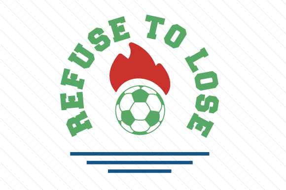 Refuse to Lose Soccer Sports Craft Cut File By Creative Fabrica Crafts