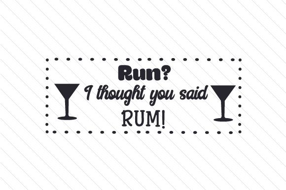 Run? I Thought You Said Rum! Food & Drinks Craft Cut File By Creative Fabrica Crafts