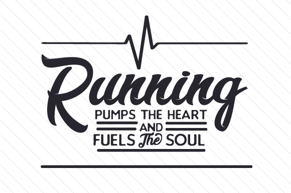 Running Pumps the Heart and Fuels the Soul Sports Craft Cut File By Creative Fabrica Crafts