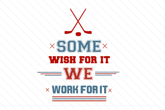 Some Wish for It We Work for It Hockey Sports Craft Cut File By Creative Fabrica Crafts