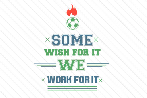 Some Wish for It We Work for It Soccer Sports Craft Cut File By Creative Fabrica Crafts