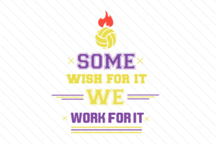 Some wish for it we work for it volleyball
