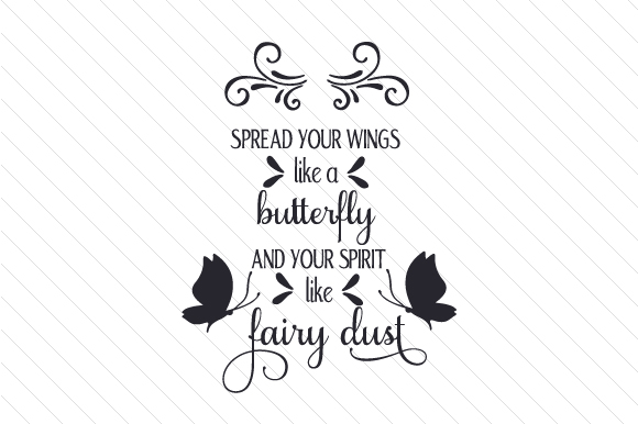 Spread Your Wings Like a Butterfly and Your Spirit Like Fairy Dust Quotes Craft Cut File By Creative Fabrica Crafts