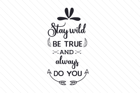 Download Free Stay Wild Be True And Always Do You Svg Plotterdatei Von for Cricut Explore, Silhouette and other cutting machines.