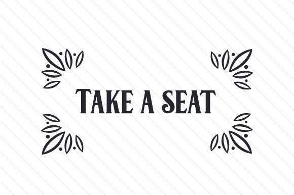 Download Free Take A Seat Svg Cut File By Creative Fabrica Crafts Creative for Cricut Explore, Silhouette and other cutting machines.