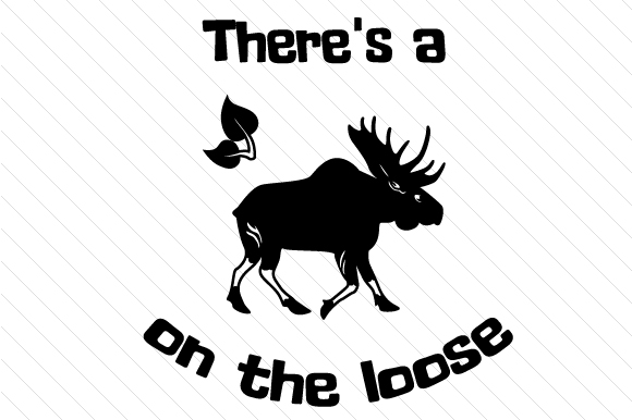 Download Free There S A Moose On The Loose Svg Cut File By Creative Fabrica for Cricut Explore, Silhouette and other cutting machines.