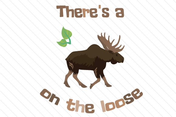 There's a Moose on the Loose Animals Craft Cut File By Creative Fabrica Crafts