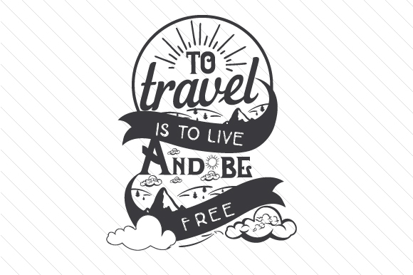 To Travel is to Live and Be Free Travel Craft Cut File By Creative Fabrica Crafts - Image 2