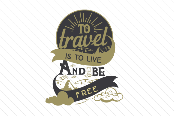 To Travel is to Live and Be Free Craft Design By Creative Fabrica Crafts
