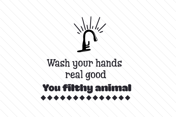 Wash Your Hands Real Good You Filthy Animal Svg Cut File By