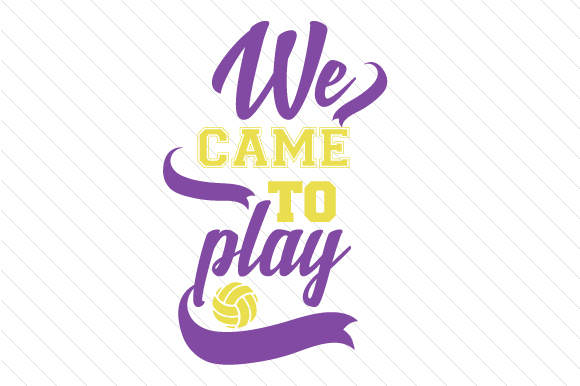 We Came to Play Volleyball Sports Craft Cut File By Creative Fabrica Crafts