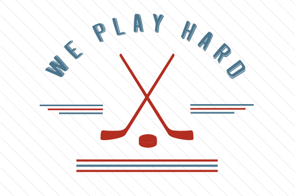 We Play Hard Hockey Sports Craft Cut File By Creative Fabrica Crafts