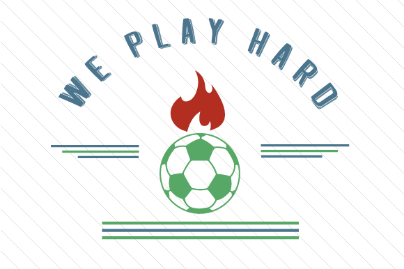 We Play Hard Soccer Sports Craft Cut File By Creative Fabrica Crafts