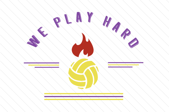 We Play Hard Volleyball Sports Craft Cut File By Creative Fabrica Crafts