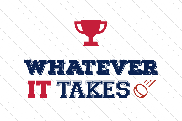 Whatever It Takes Hockey 2 Sports Craft Cut File By Creative Fabrica Crafts