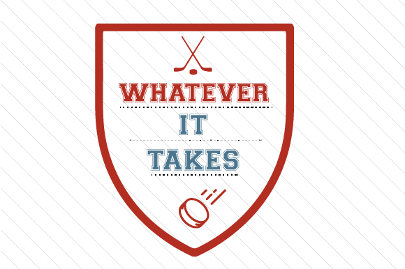 Whatever It Takes Hockey Sports Craft Cut File By Creative Fabrica Crafts