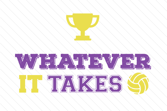 Whatever It Takes Volleyball 2 Sports Craft Cut File By Creative Fabrica Crafts