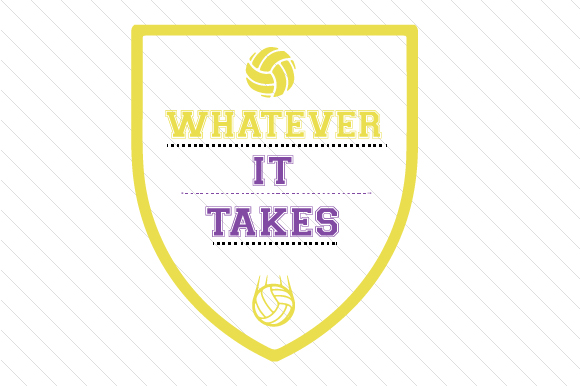 Whatever It Takes Volleyball Sports Craft Cut File By Creative Fabrica Crafts