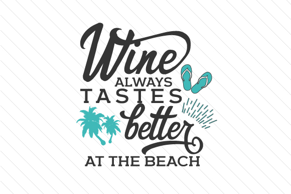 Wine Always Tastes Better at the Beach Wine Craft Cut File By Creative Fabrica Crafts
