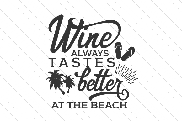 Download Free Wine Always Tastes Better At The Beach Svg Cut File By Creative SVG Cut Files