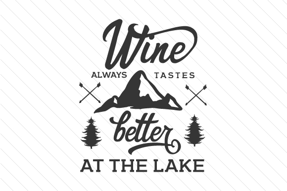 Wine Always Tastes Better at the Lake Wine Craft Cut File By Creative Fabrica Crafts