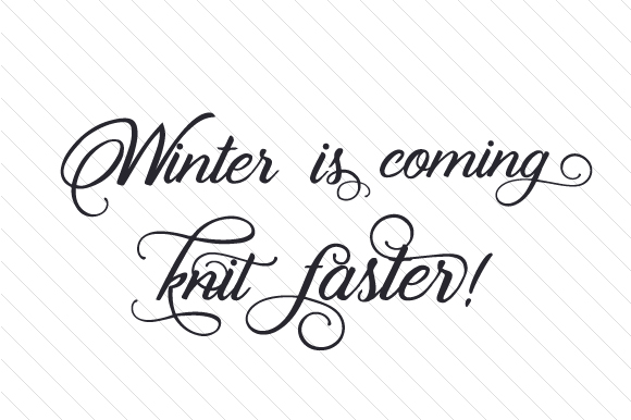 Download Free Winter Is Coming Knit Faster Svg Cut File By Creative Fabrica for Cricut Explore, Silhouette and other cutting machines.