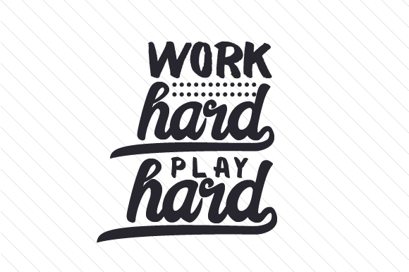Work Hard, Play Hard Work Craft Cut File By Creative Fabrica Crafts - Image 1