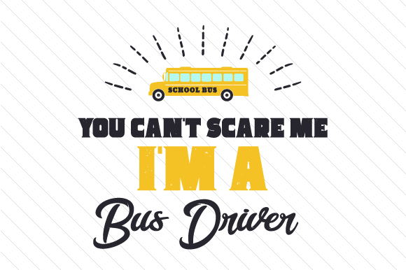You Can't Scare Me, I'm a Bus Driver School & Teachers Craft Cut File By Creative Fabrica Crafts