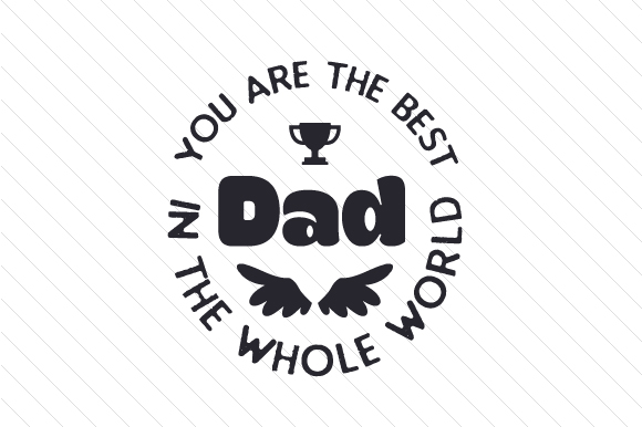 You Are the Best Dad in the Whole World Father's Day Craft Cut File By Creative Fabrica Crafts