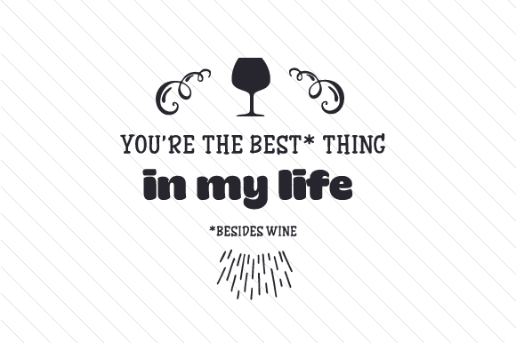 You Are the Best Thing in My Life Wine Craft Cut File By Creative Fabrica Crafts