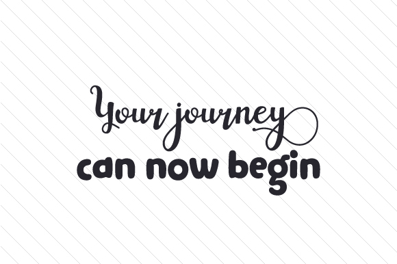 Your Journey Can Now Begin Quotes Craft Cut File By Creative Fabrica Crafts