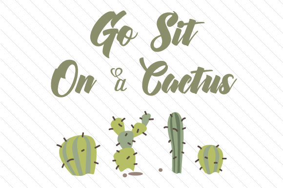 Download Free Go Sit On A Cactus Svg Cut File By Creative Fabrica Crafts for Cricut Explore, Silhouette and other cutting machines.