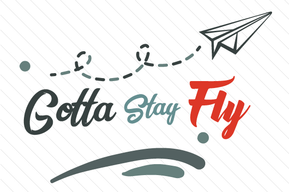 Gotta Stay Fly Quotes Craft Cut File By Creative Fabrica Crafts