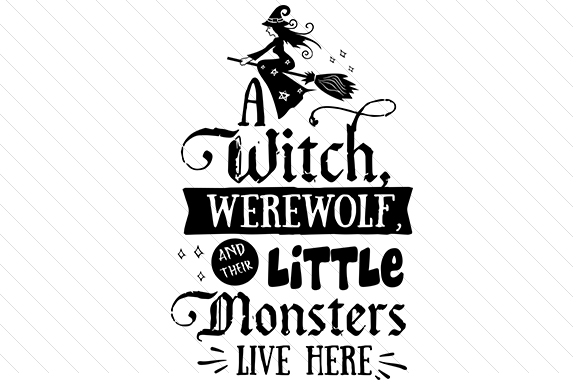 A Witch, Werewolf and Their Little Monsters Live Here Halloween Craft Cut File By Creative Fabrica Crafts