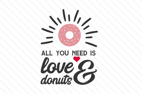 All You Need Is Love And Donuts Svg Cut Files Free Svg Files Planner