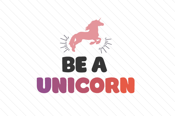Be a unicorn SVG Cut Files - Free SVG File Cut For Silhouette