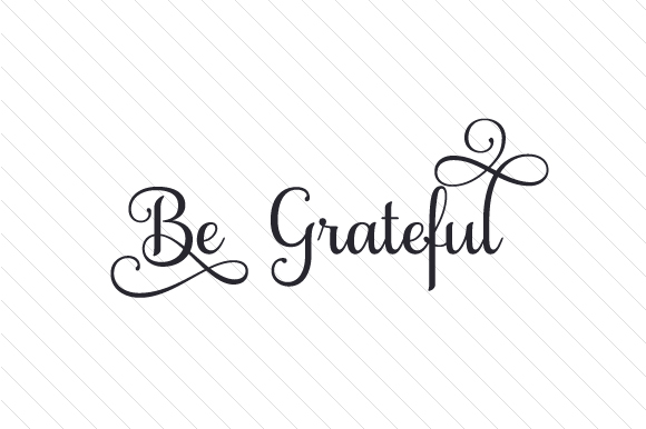 Be Grateful Quotes Craft Cut File By Creative Fabrica Crafts