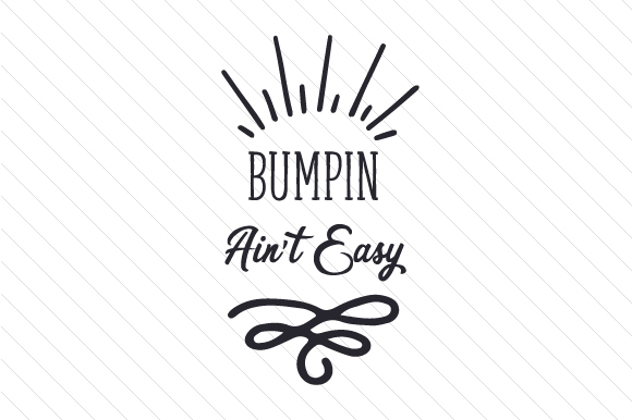 Bumpin Ain't Easy Kids Craft Cut File By Creative Fabrica Crafts