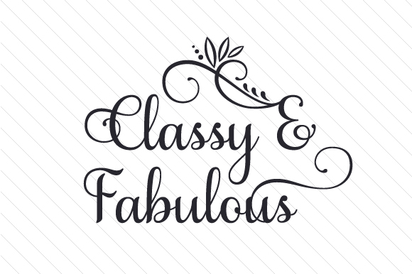 Classy & Fabulous Quotes Craft Cut File By Creative Fabrica Crafts