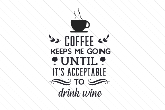 Download Free Coffee Keeps Me Going Until It S Acceptable To Drink Wine Svg Cut for Cricut Explore, Silhouette and other cutting machines.