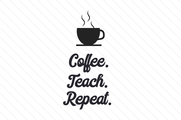 Download Free Coffee Teach Repeat Svg Cut File By Creative Fabrica Crafts for Cricut Explore, Silhouette and other cutting machines.