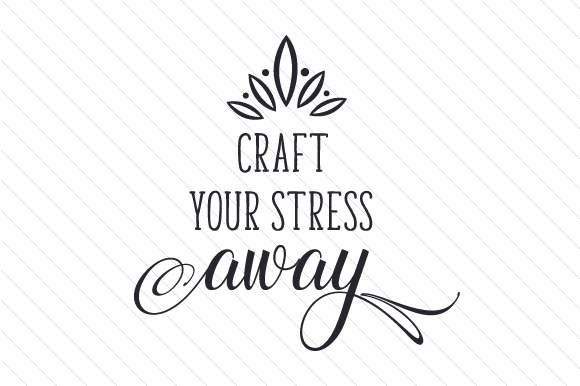 Craft Your Stress Away Svg Cut File By Creative Fabrica
