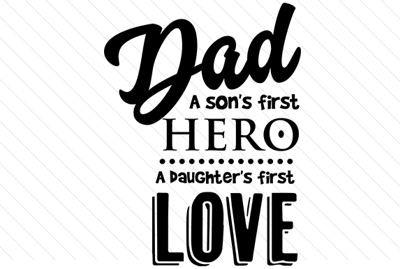 Download Free Dad A Son S First Hero A Daugther S First Love Svg Cut File for Cricut Explore, Silhouette and other cutting machines.
