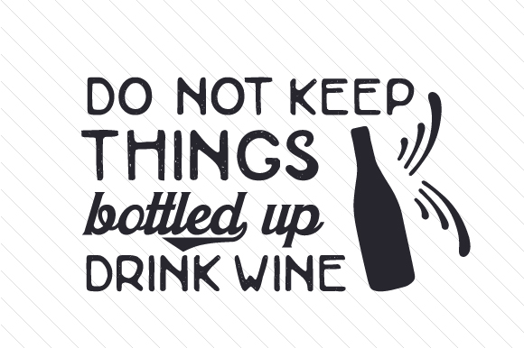 Download Free Do Not Keep Things Bottled Up Drink Wine Svg Cut File By for Cricut Explore, Silhouette and other cutting machines.