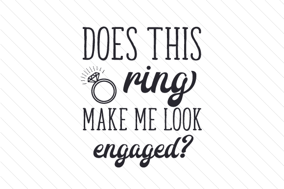 Does This Ring Make Me Look Engaged Svg Cut File By