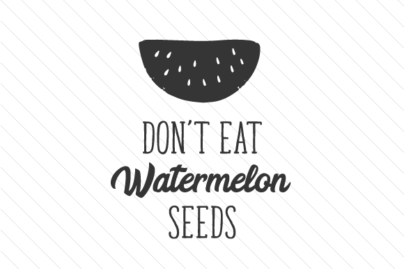 Download Free Don T Eat Watermelon Seeds Svg Cut File By Creative Fabrica for Cricut Explore, Silhouette and other cutting machines.
