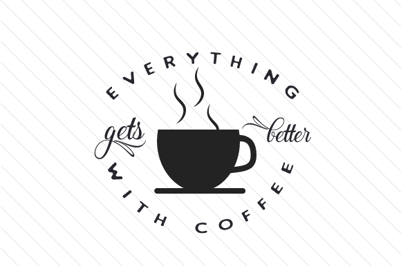 Download Free Everything Gets Better With Coffee Svg Cut File By Creative for Cricut Explore, Silhouette and other cutting machines.