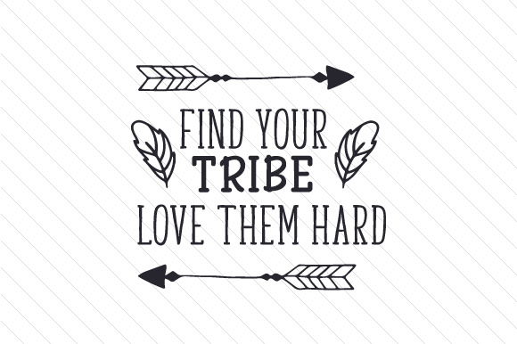 Find Your Tribe Love Them Hard Svg Cut File By Creative Fabrica Crafts Creative Fabrica