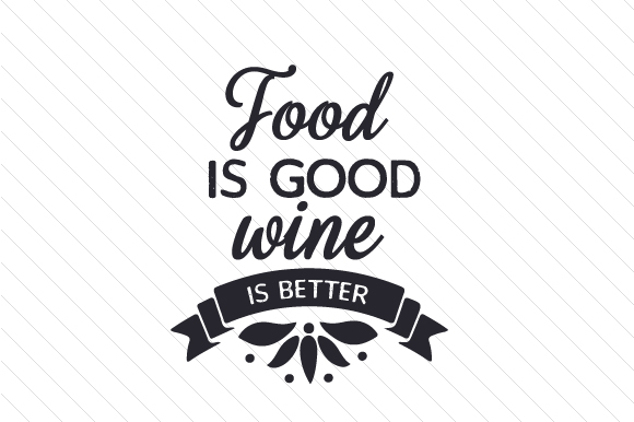Download Free Food Is Good Wine Is Better Svg Cut File By Creative Fabrica for Cricut Explore, Silhouette and other cutting machines.